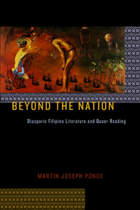 Beyond the nation: diasporic Filipino literature and queer reading, By Martin Ponce, 2012